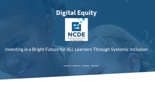 National Collaborative for Digital Equity (NCDE): Supporting Sustained Efforts to Eliminate the Digital  Divide