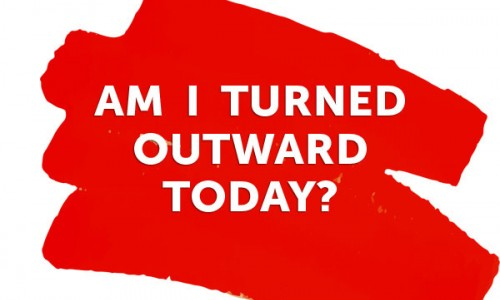 Photo: Am I Turned Outward Today?